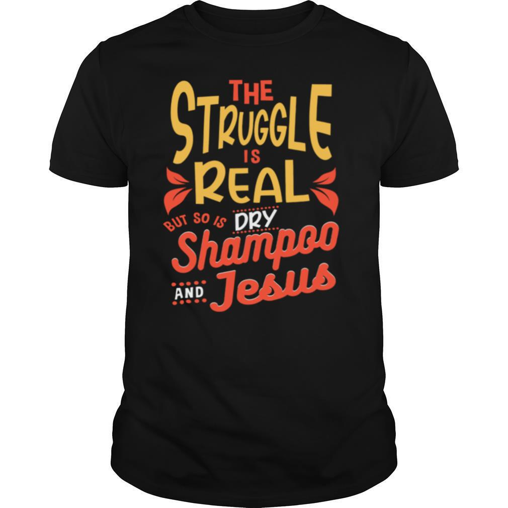 The Struggle Is Real But So Is Shampoo Jesus shirt Classic Men's