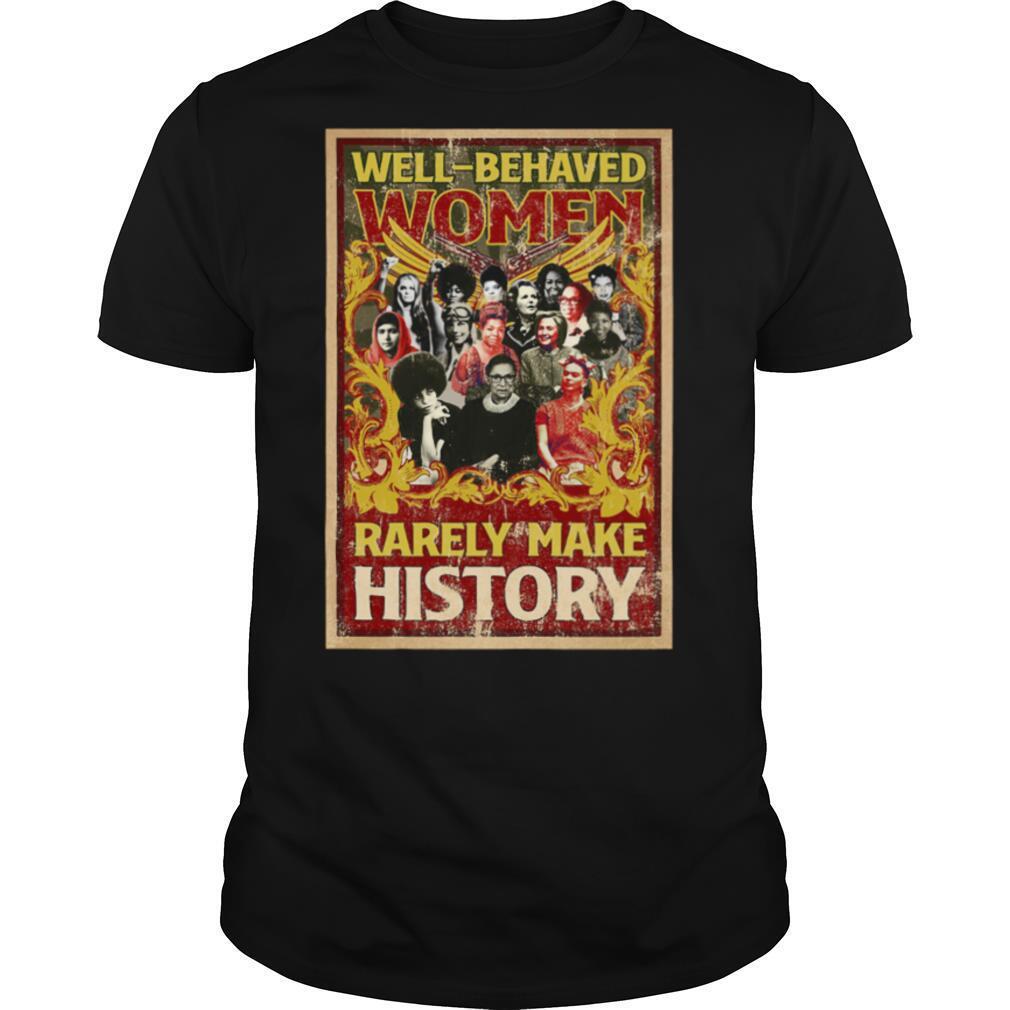 Well Behaved Women Rarely Make History shirt Classic Men's
