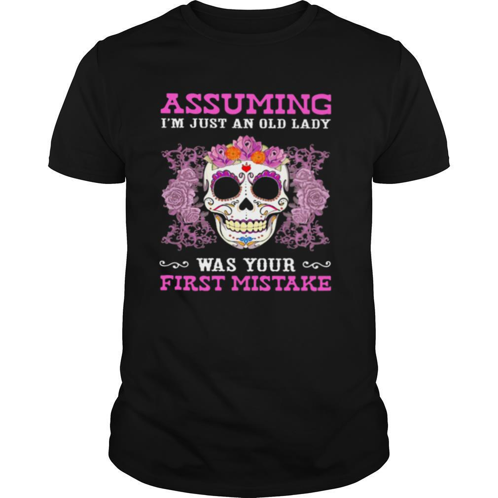 Assuming I'm Just An Old Lady Was Your First Mistake Skull Tattoos shirt Classic Men's