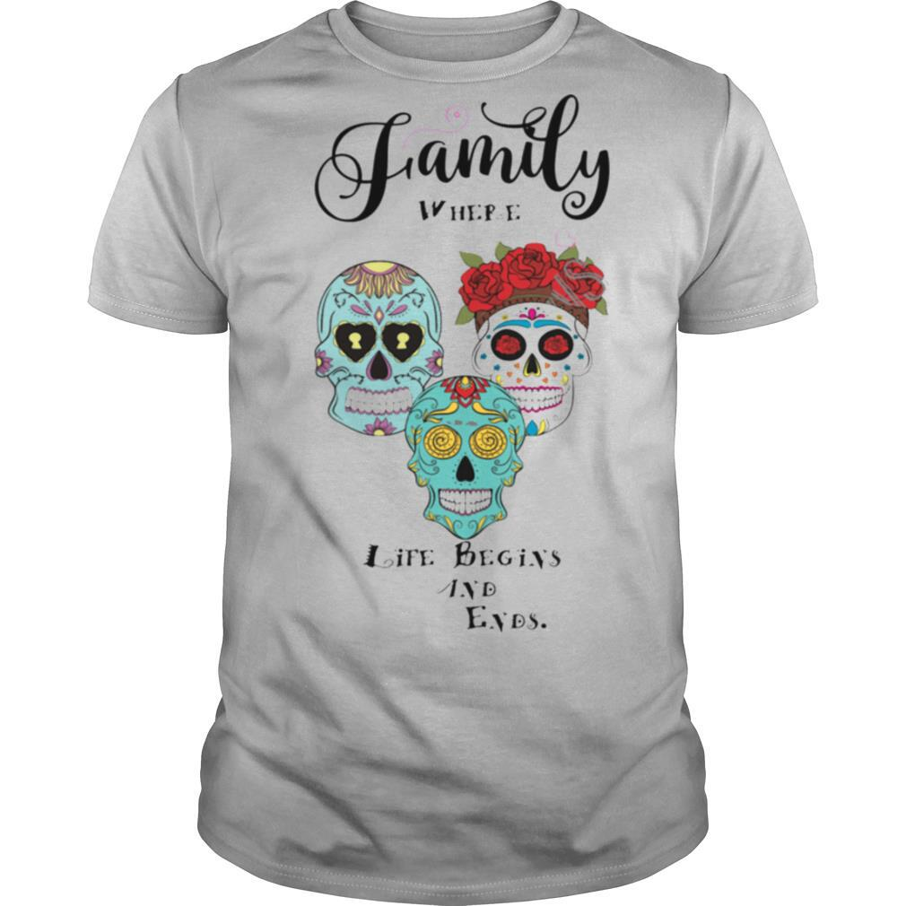 Family Where Life Begins And Ends Sugar Skulls Day Of The Dead shirt Classic Men's