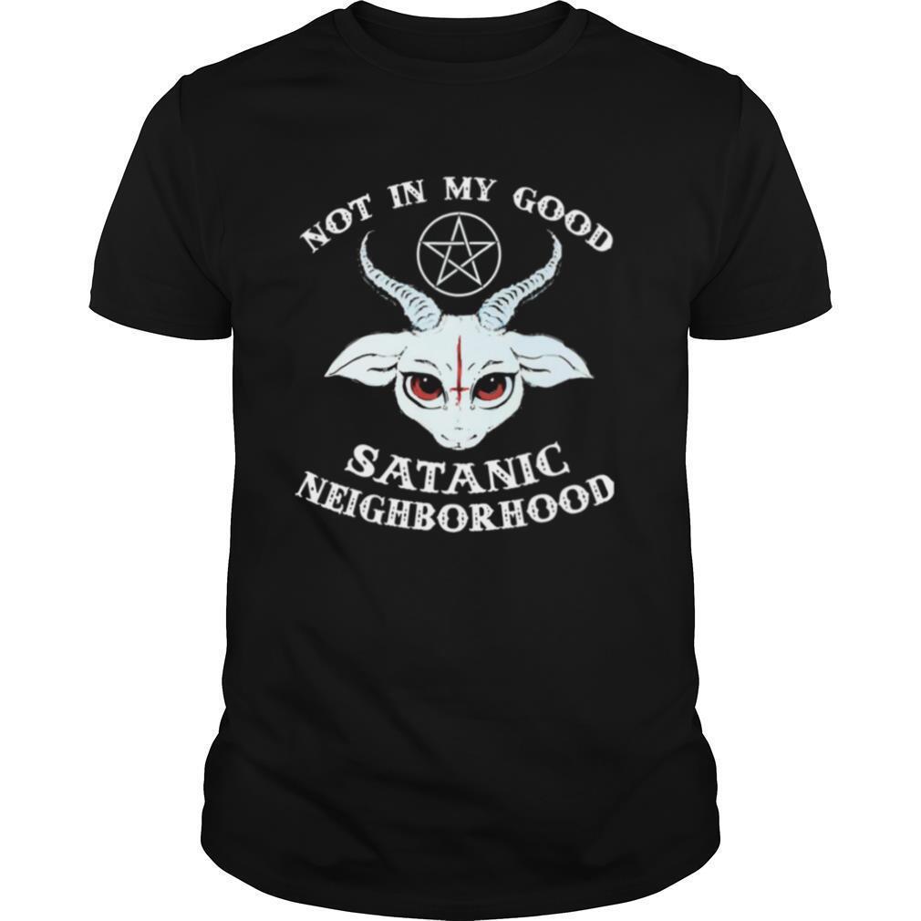 Gothic Not In The Good Satanic Neighborhood shirt Classic Men's
