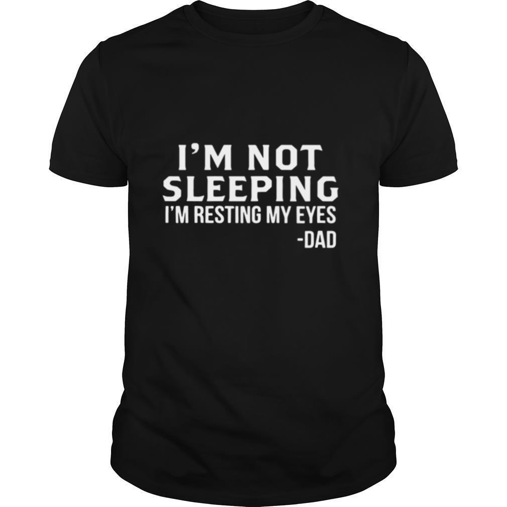 I'm Not Sleeping I'm Resting My Eyes Dad shirt Classic Men's