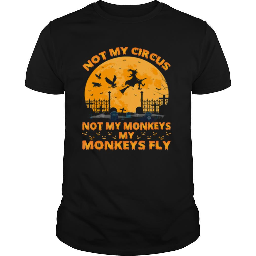 Not My Circus Not My Monkeys My Monkeys Witch Fly Halloween shirt Classic Men's