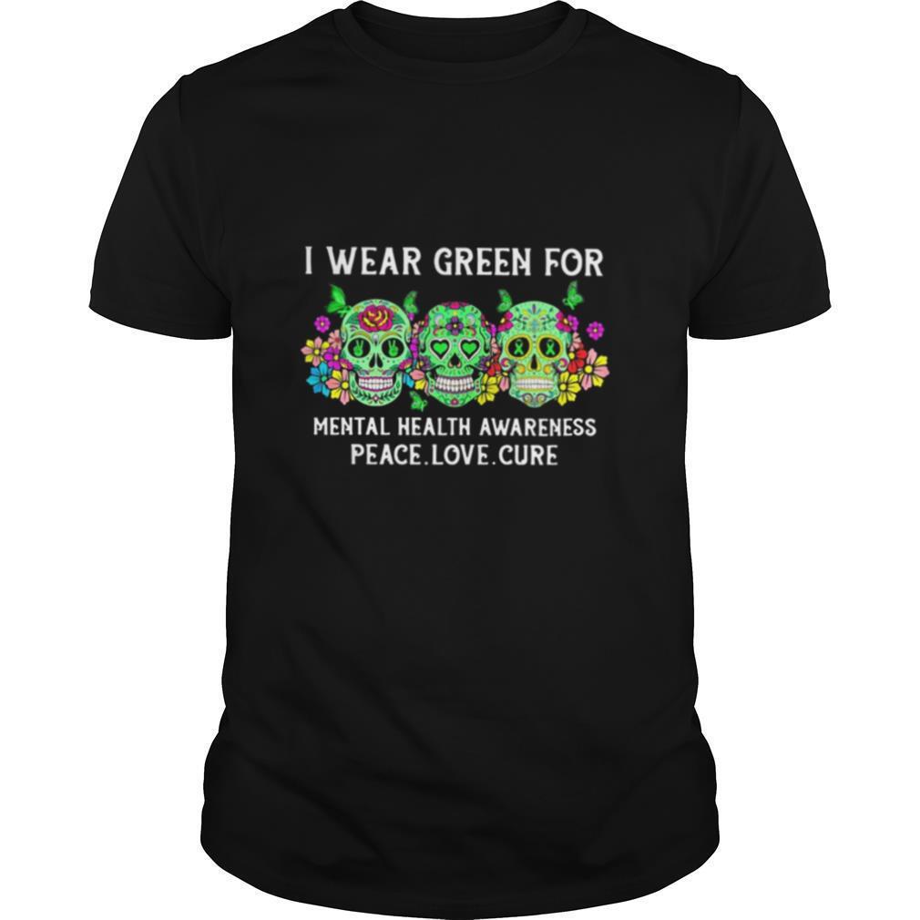 Sugar skulls i wear green for mental health awareness peace love cure shirt Classic Men's