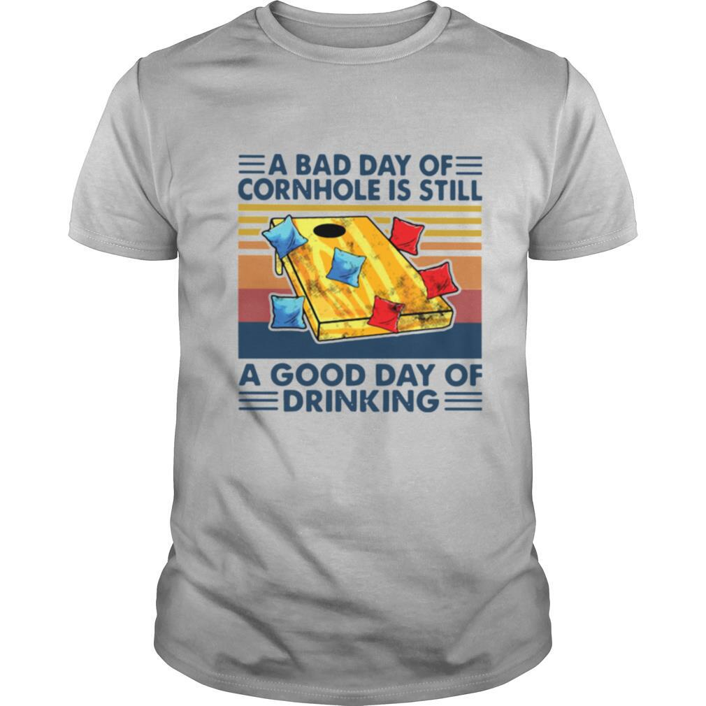 A Bad Day Of Cornhole Is Still A Good Day Of Drinking Vintage shirt Classic Men's