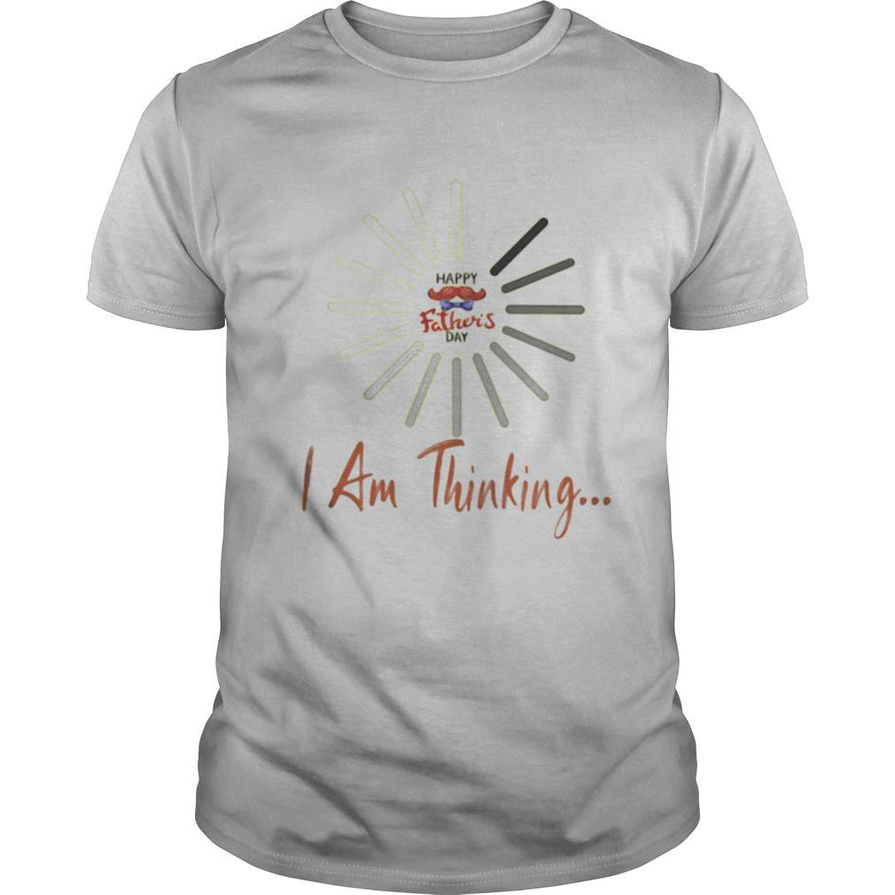 I Am Still Thinking For Geeks Nerds Programmers Happy Father's Day shirt Classic Men's
