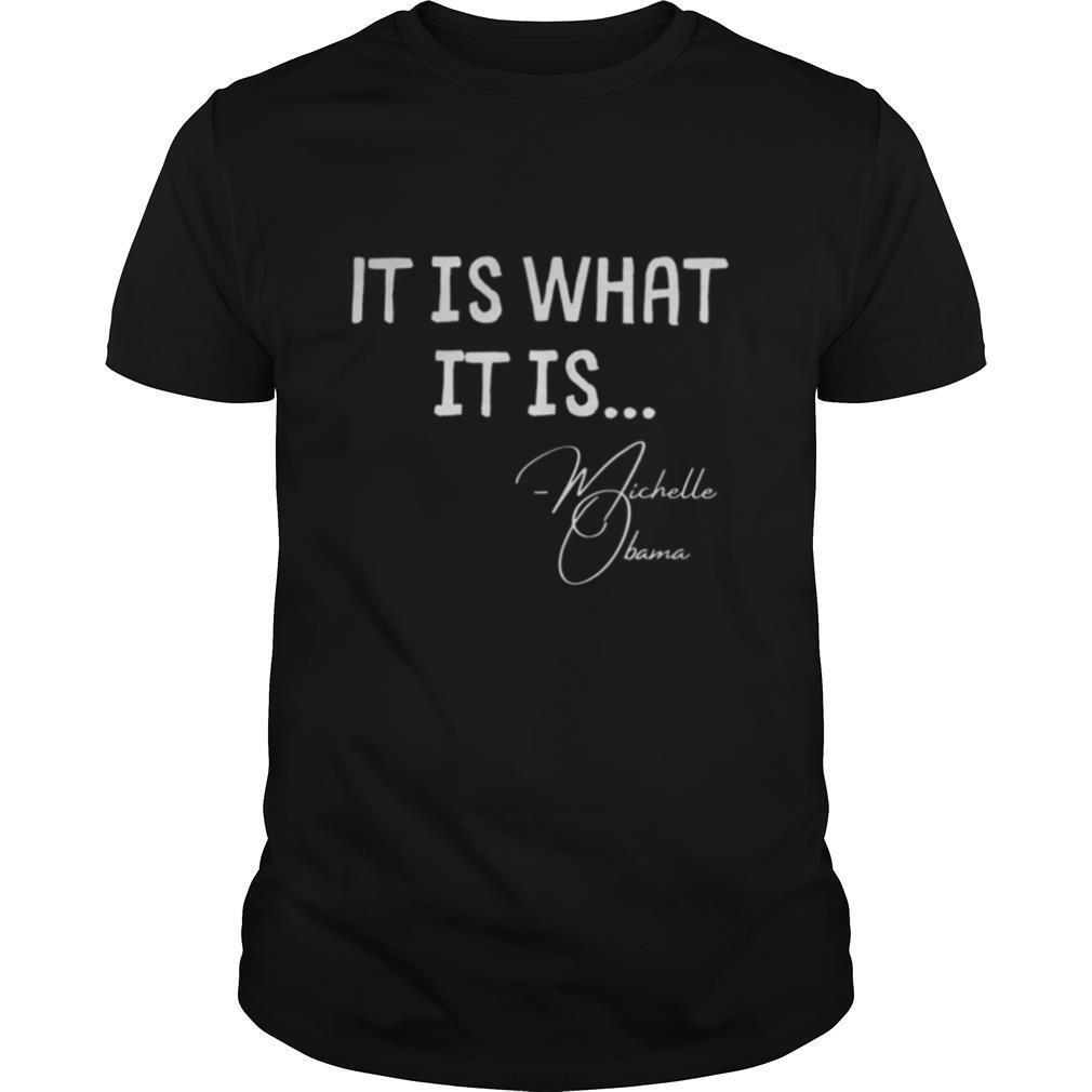It is What it is Michelle Obama Quote Saying shirt Classic Men's