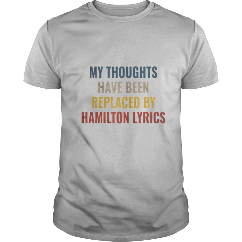 My Thoughts Have Been Replaced BY Hamilton Lyrics shirt Classic Men's