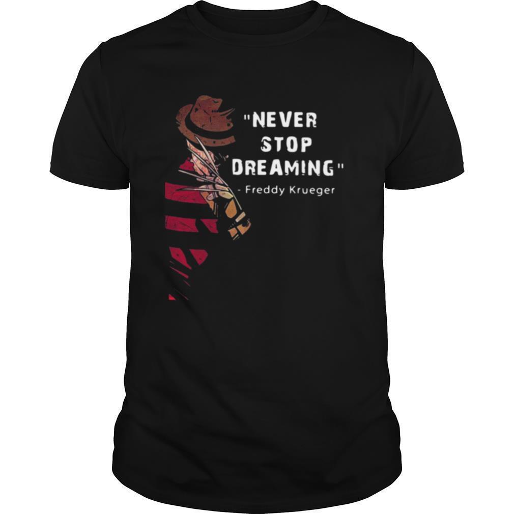 Never Stop Dreaming Freddy Krueger shirt Classic Men's