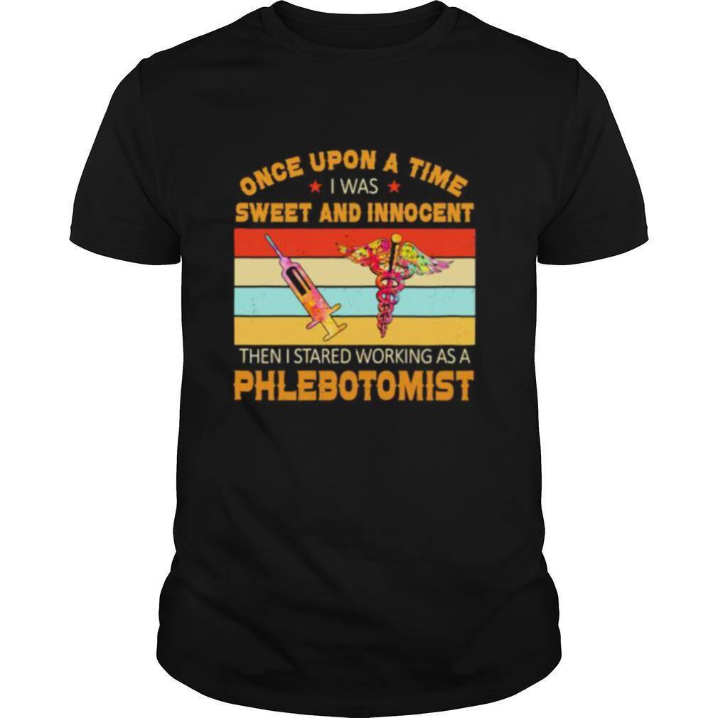 Once Upon A Time I Was Sweet And Innocent Then I Stared Working As A Phlebotomist Vintage Retro shirt Classic Men's