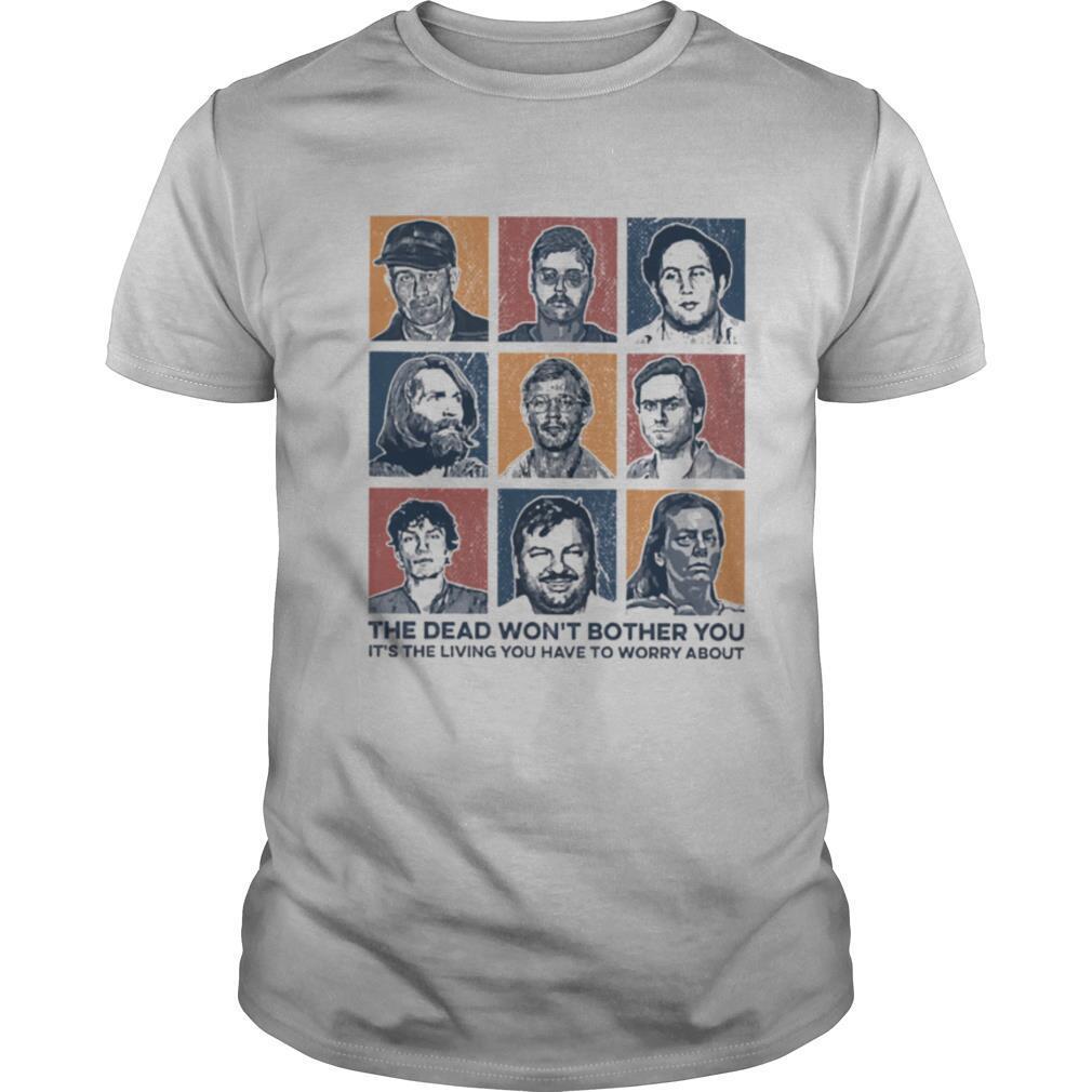 True Crime The Dead Won't Bother You It's The Living Vintage shirt Classic Men's