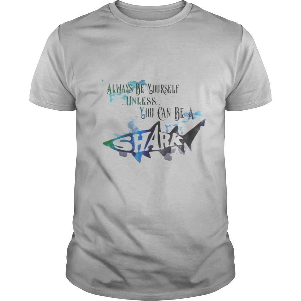 Always be yourself unless you can be a shark shirt Classic Men's
