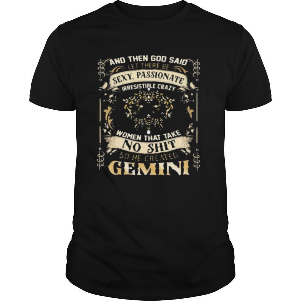 And Then God Said Let There Be Sexy Passionate Irresistible Crazy Women So He Created Gemini Zodiac shirt Classic Men's