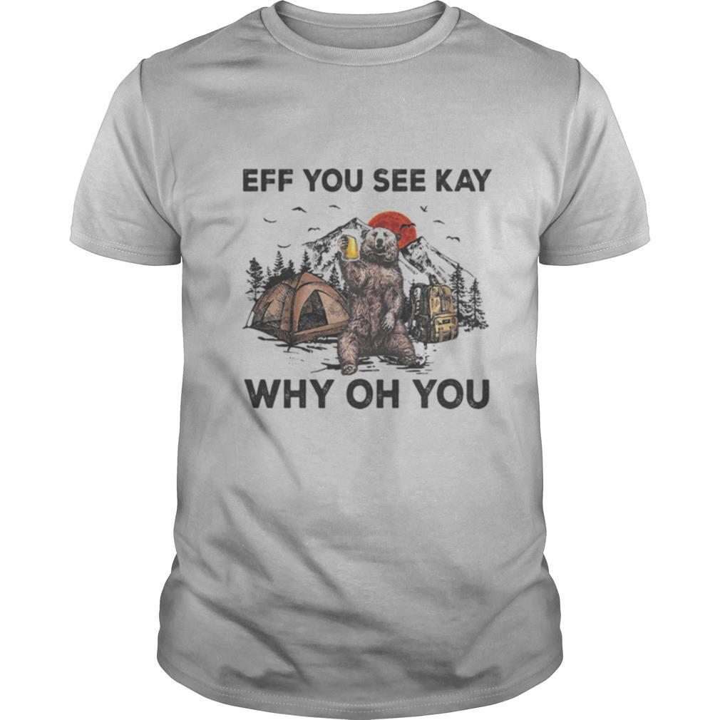 Eff You See Kay Why Oh You Bear Drinking Beer Camping Sunset shirt Classic Men's