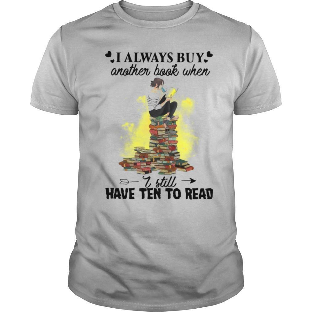 I Always Buy Another Book When I Still Have Ten To Read shirt Classic Men's
