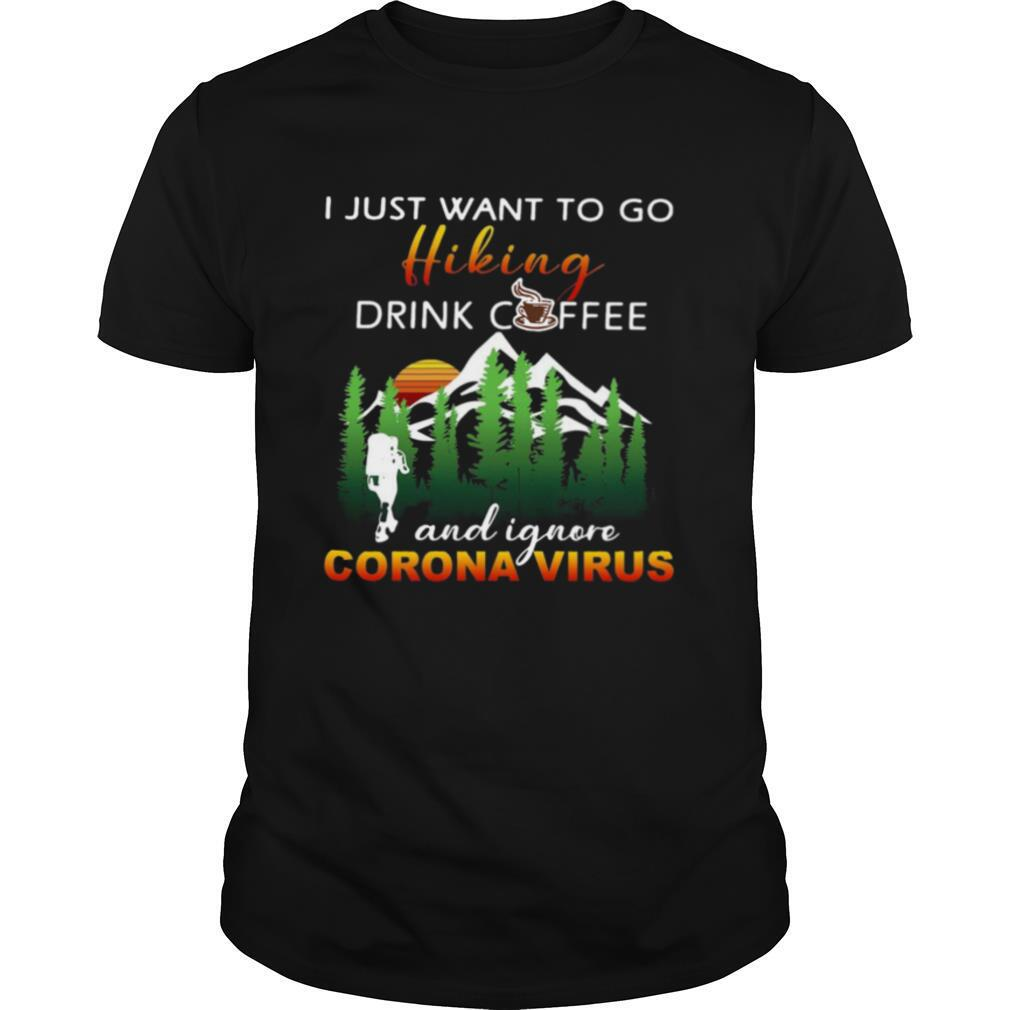 I Just Want To Go Hiking Drink Coffee And Ignore Camping Coronavirus Vintage shirt Classic Men's