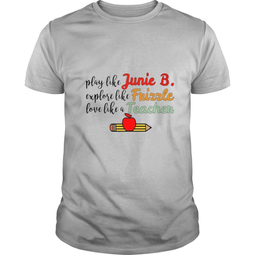 Play Like Junie B. Explore Like Frizzle Love Like A Teacher shirt Classic Men's