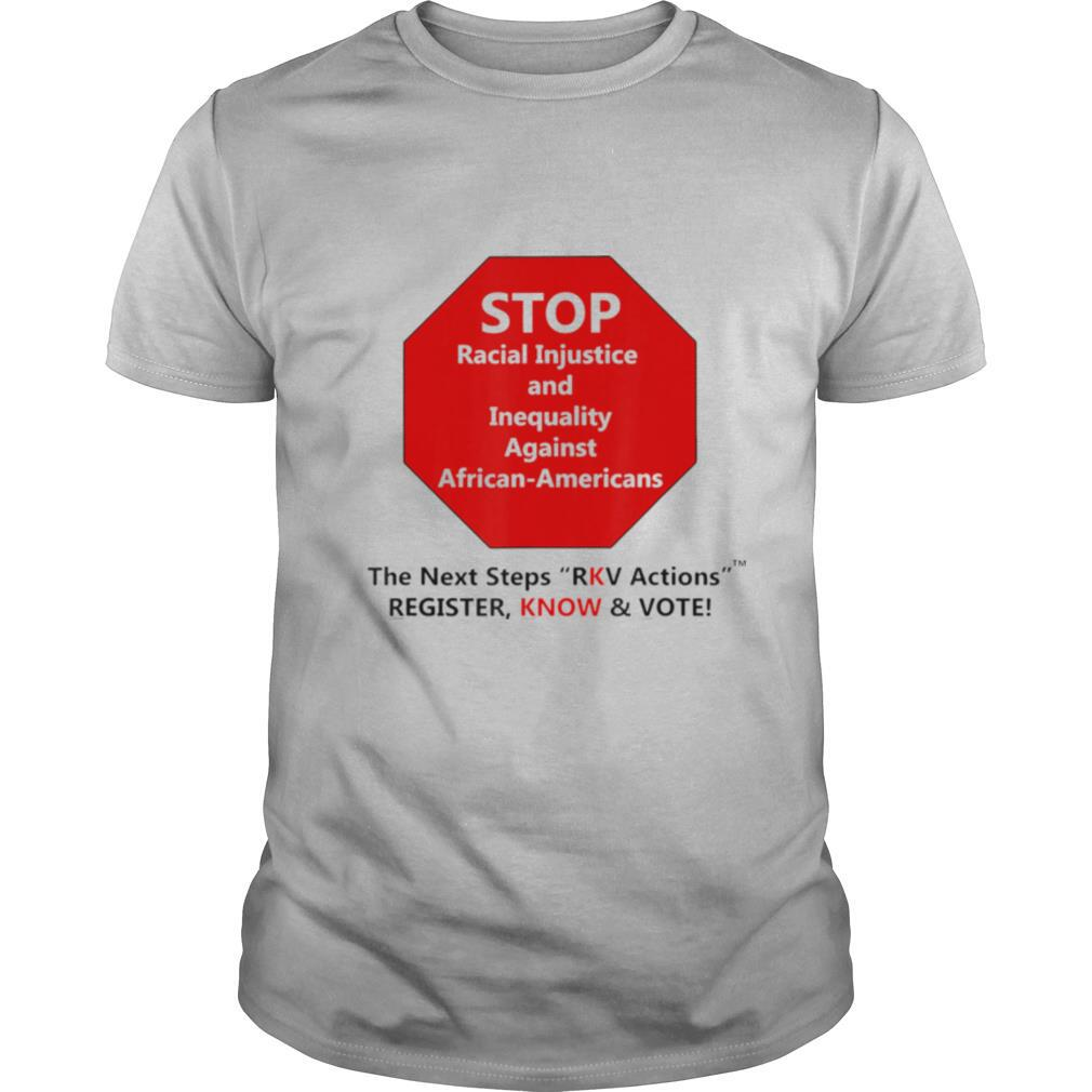 Stop Racial Injustice And Inequality Against African Americans The Next Steps Rkv Actions Register Know And Vote shirt Classic Men's
