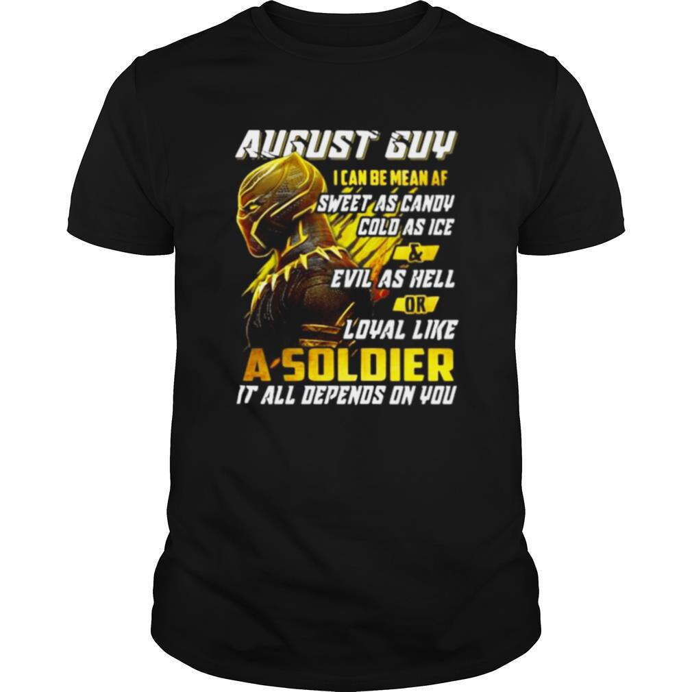 Black panther august guy i can be mean af sweet as candy cold as ice and evil as hell or loyal like a soldier it all depend on you shirt Classic Men's