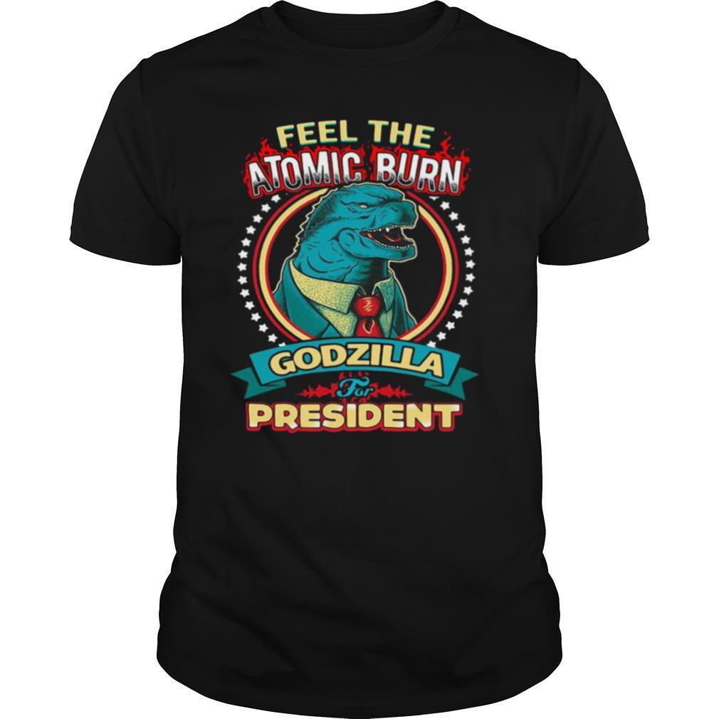 Feel The Atomic Burn Godzilla For President shirt Classic Men's
