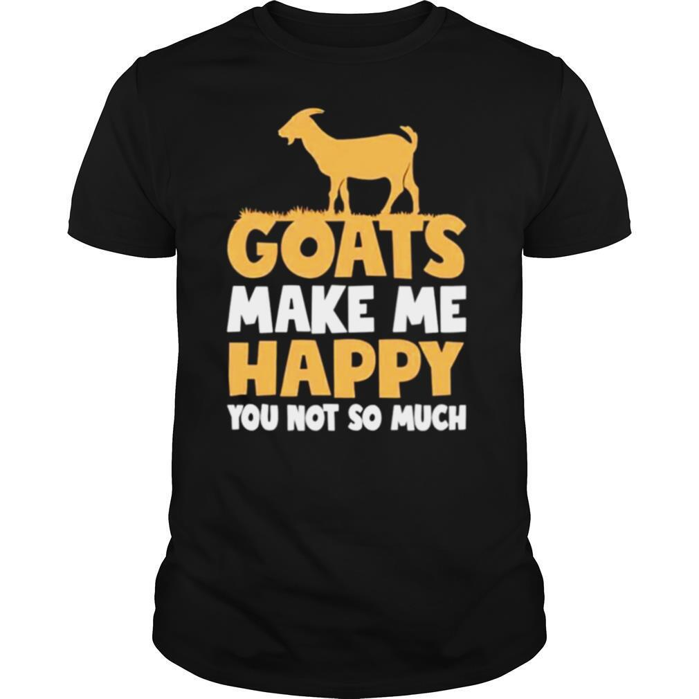 Goats make me happy you not so much shirt Classic Men's