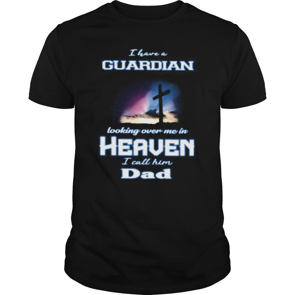 I have a guardian looking over me in heaven i call him dad shirt Classic Men's