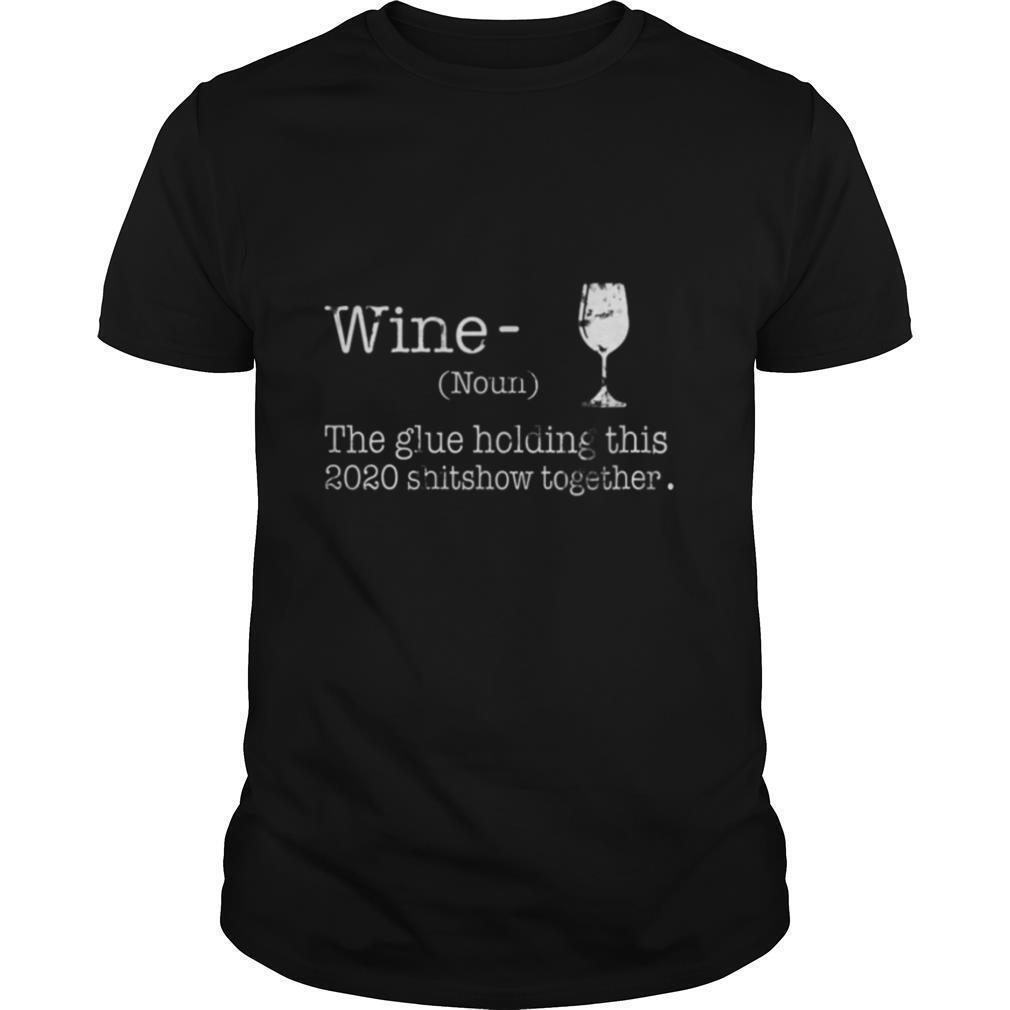 Liquor Wine The Glues Holding This 2020 Shitshow Together shirt Classic Men's