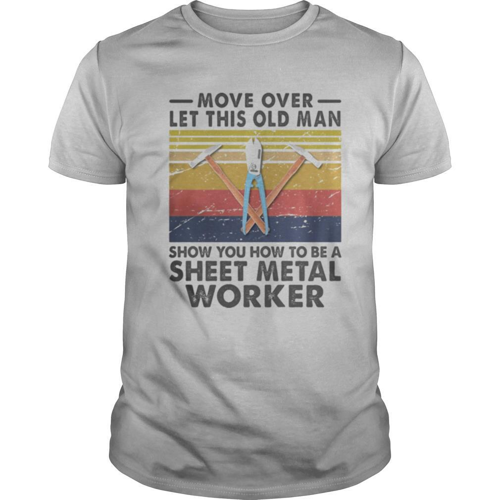Move Over Let This Old Man Show You How To Be A Sheet Metal Worker Vintage Retro shirt Classic Men's