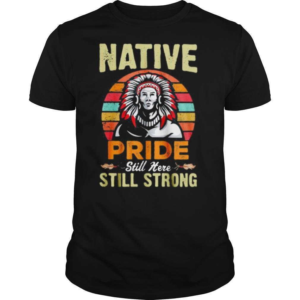 Native pride still here still strong vintage retro shirt Classic Men's