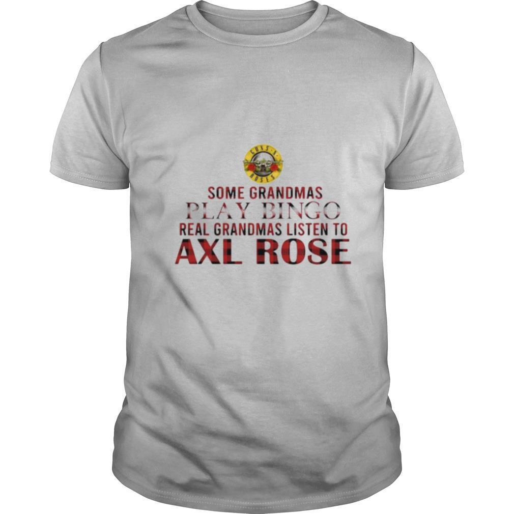 Some grandmas play bingo real grandmas listen to axl rose shirt Classic Men's
