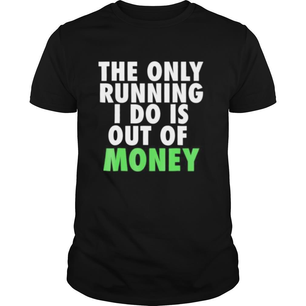 The only running i do is out of money shirt Classic Men's