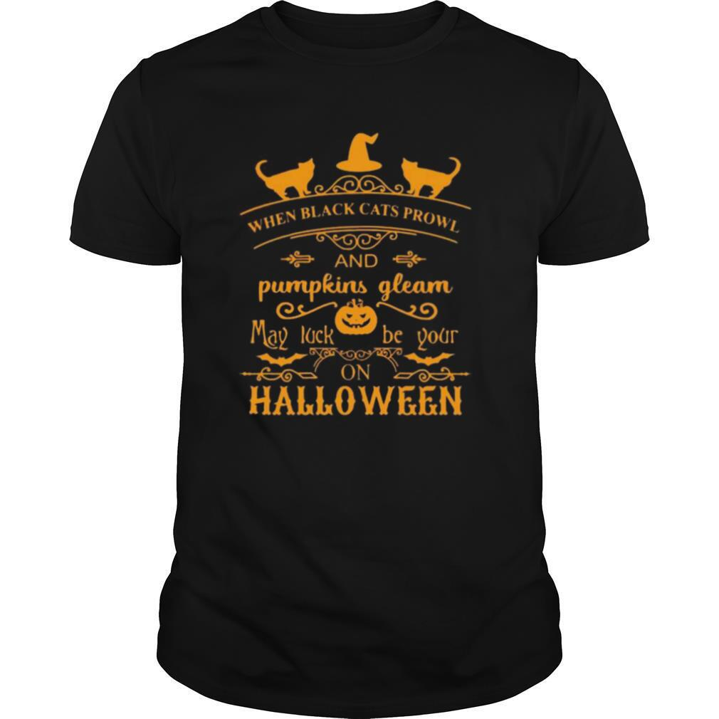 When black cats prowl and pumpkins gleam may luck be your on halloween shirt Classic Men's