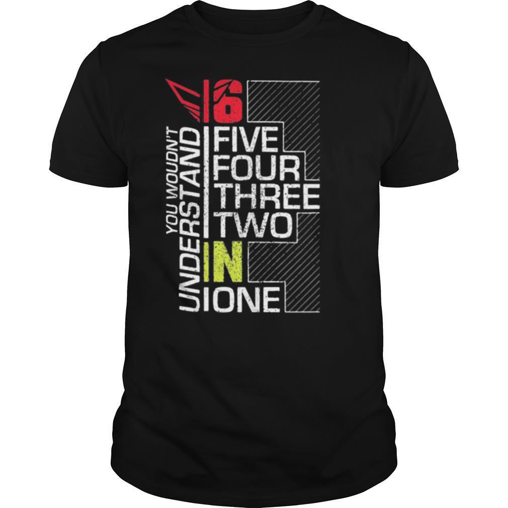 You wouldn't understand 6 fire four three two in one shirt Classic Men's