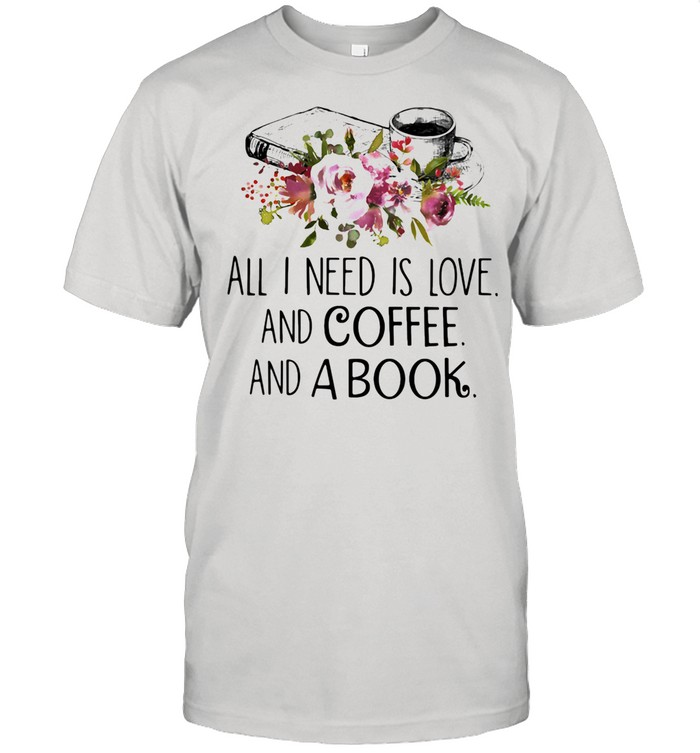 All I Need Is Love And Coffee And A Book shirt Classic Men's T-shirt