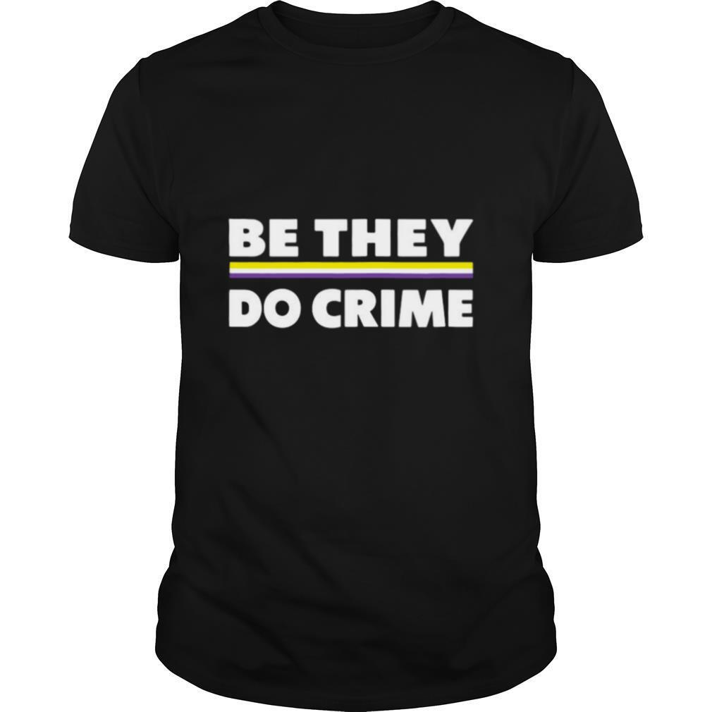 Be They Do Crime 2021 shirt Classic Men's