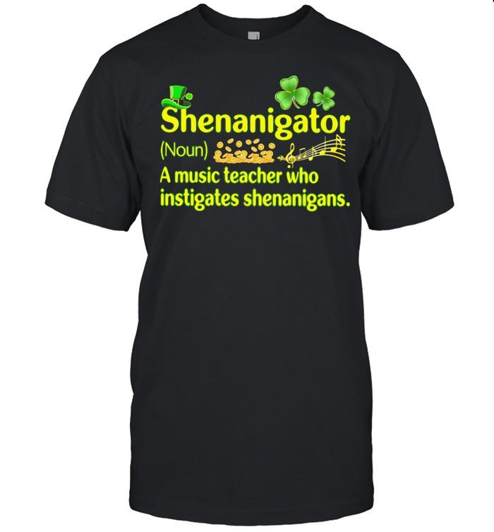 Definition Shenanigator A Music Teacher Who Instigates Shenanigans Patricks Day shirt Classic Men's T-shirt