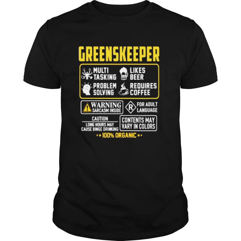 Greenskeeper Contents may vary in color Warning Sarcasm inside 100% Organic shirt Classic Men's