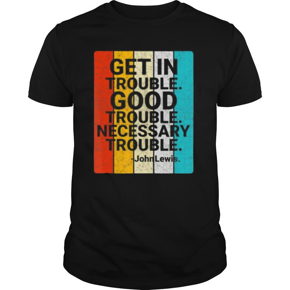 John Lewis Get in Good Necessary Trouble Social Justice shirt Classic Men's