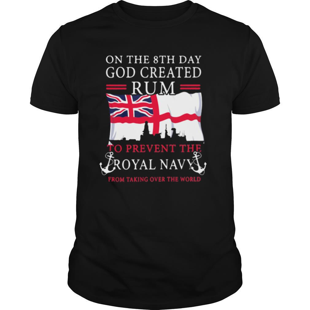 On The 8th Day God Created Rum To Prevent The Royal Navy From Taking Over The World Flag shirt Classic Men's