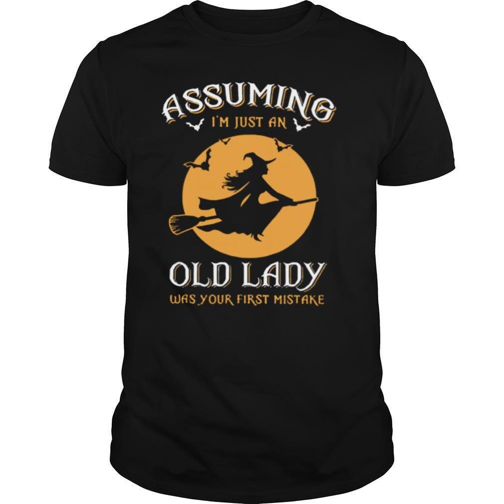 Assuming Im Just An Old Lady Was Your First Mistake Witch Halloween shirt Classic Men's