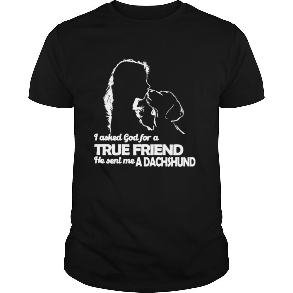 I asked God for a True Friend he sent me a Dachshund and Girl shirt Classic Men's