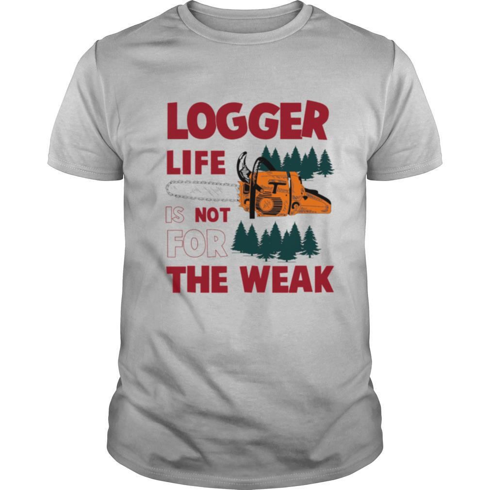 Logger Life Is Not For The Weak shirt Classic Men's
