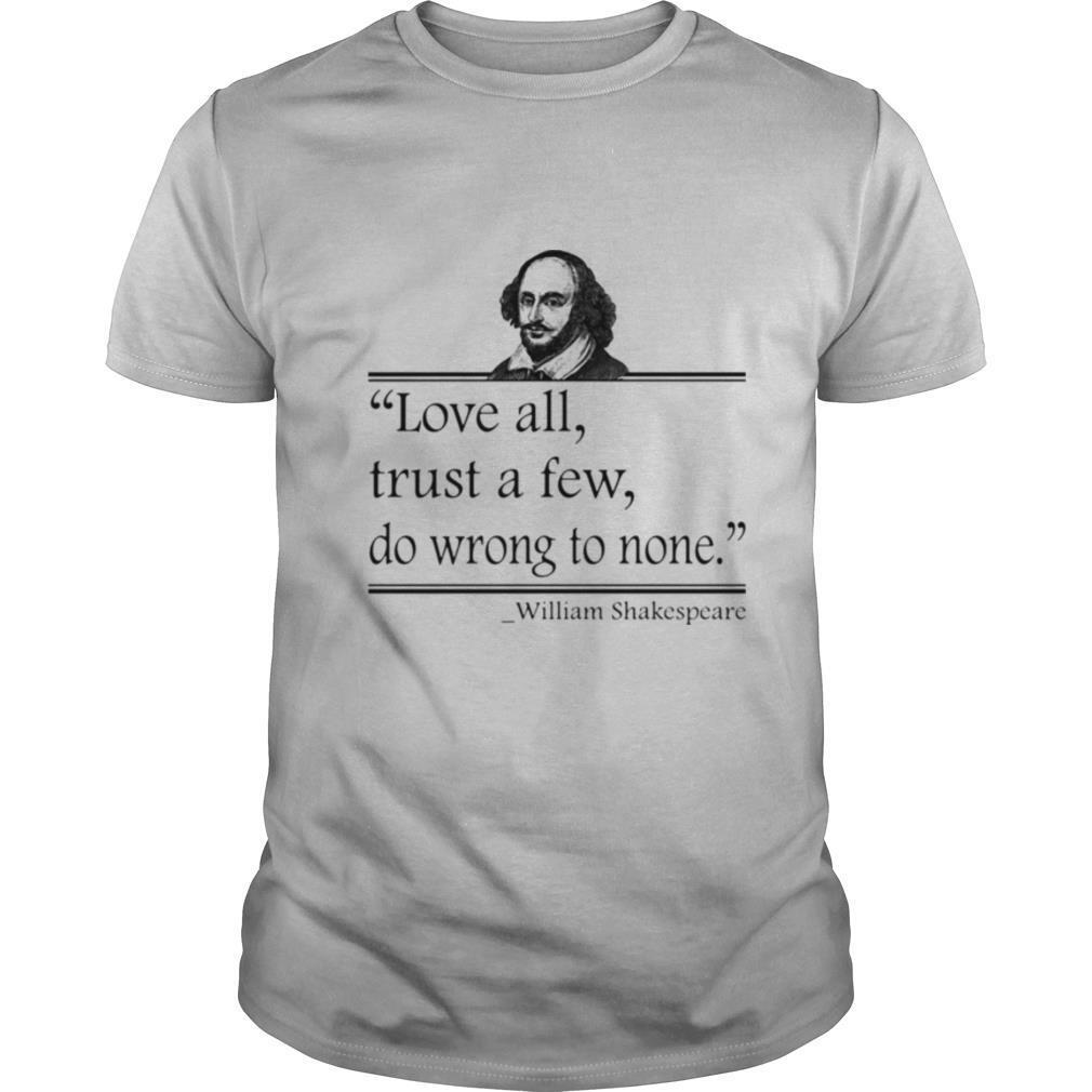 Love All Trust A Few Do Wrong To None William Shakespeare shirt Classic Men's