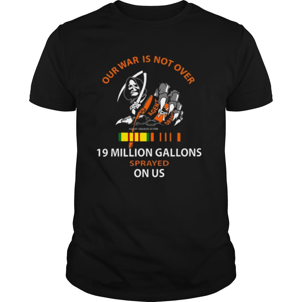 Our War Is Not Over 19 Million Gallons Sprayed On Us shirt Classic Men's