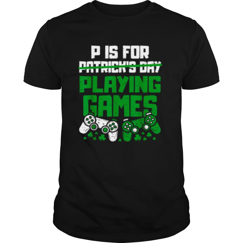 P Is For Playing Games St Patricks Day Gamer Boys shirt Classic Men's
