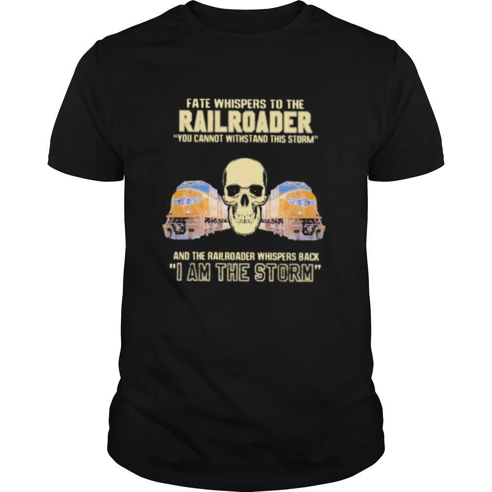Skull fate whispers to the railroader you cannot withstand the storm and the railroad back i am the storm shirt Classic Men's