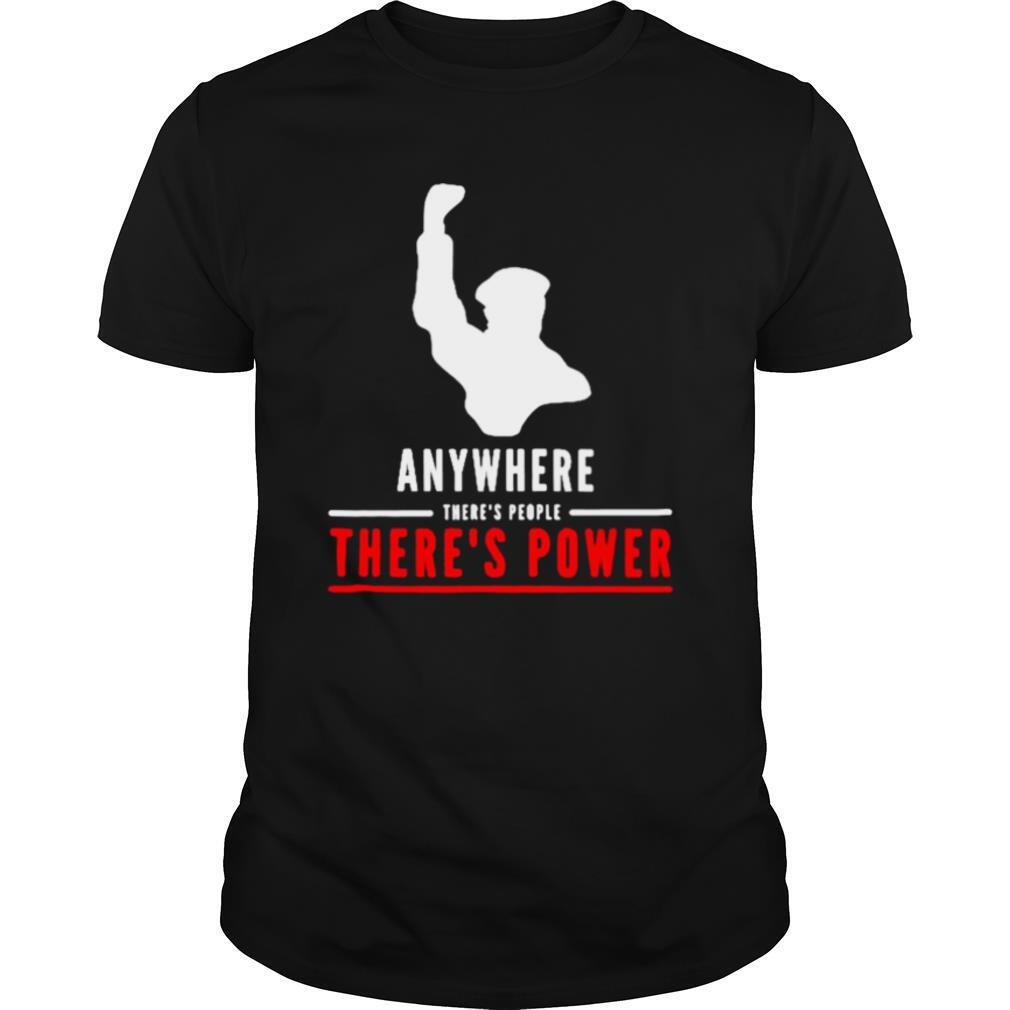 Anywhere theres people theres power shirt Classic Men's