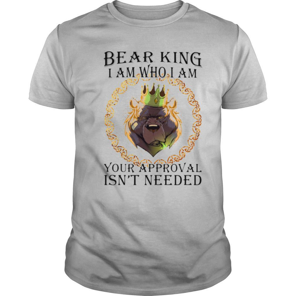 Bear king i am who i am your approval isn't needed shirt Classic Men's