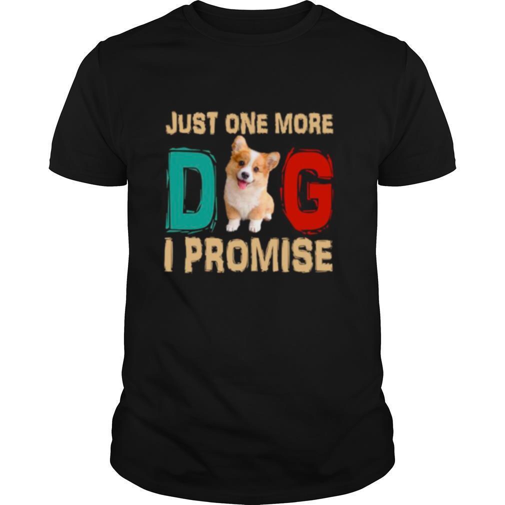 Corgi Just One More Dog I Promise shirt Classic Men's