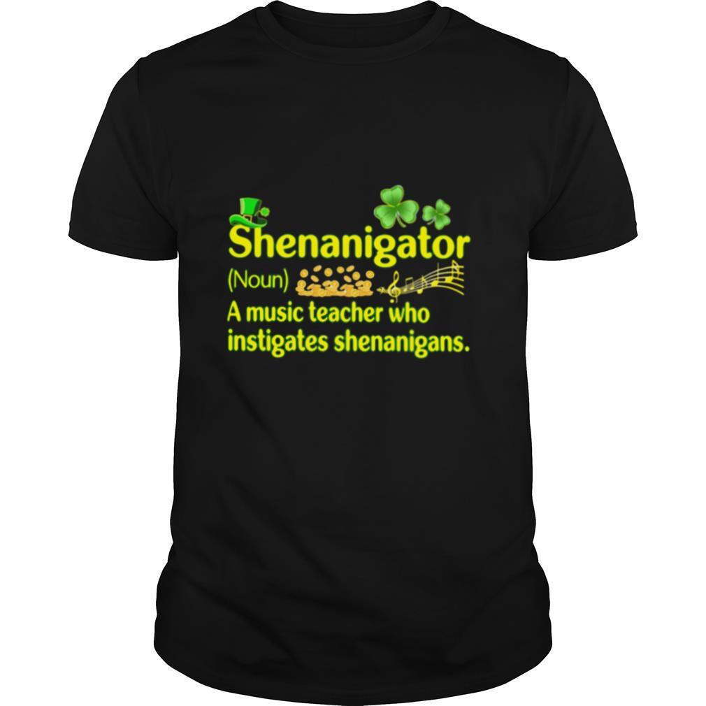 Definition Shenanigator A Music Teacher Who Instigates Shenanigans Patricks Day shirt Classic Men's
